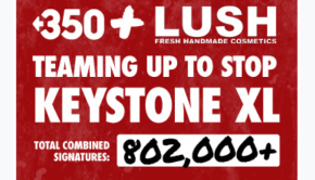 LUSH - NO TO KEYSTONE XL